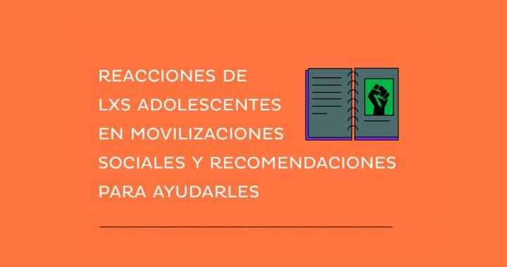 Reacciones de lxs adolecentes en movilizaciones sociales y recomendaciones para ayudarles